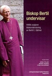 Biskop Bertil undervisar : Hittills outgiven bibelundervisning av Bertil E. Gärtner