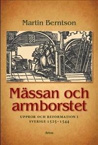 Mässan och armborstet: Uppror och reformation i Sverige 1525-1544