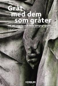 Gråt med dem som gråter - om att starta och leda sorgegrupper