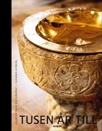 Tusen år till: Glimtar från kulturarvet i Svenska kyrkan