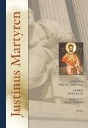 Apologi för de kristna, andra apologin samt Justinus Martyrium