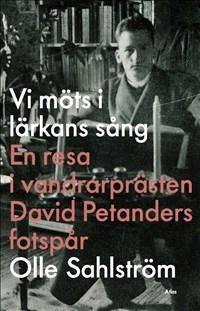 Vi möts i lärkans sång: En resa i vandrarprästen David Petanders fotspår