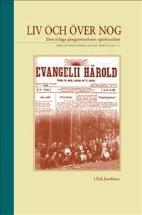 Liv och över nog: den tidiga pingströrelsens spiritualitet - Bibliotheca Theologiae Practicae 77