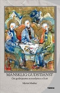 Mänsklig gudstjänst: Om gudstjänsten som relation och rit