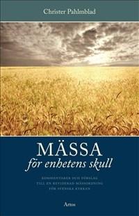 Mässa för enhetens skull - Kommentar och förslag till en reviderad mässordning för Svenska kyrkan