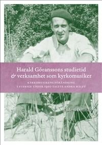 Harald Göranssons studietid och verksamhet som kyrkomusiker: Kyrkomusikens förändring i Sverige under 1900-talets andra hälft