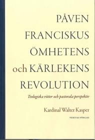 Påven Franciskus: Ömhetens och kärlekens revolution: Teologiska rötter och pastorala pespektiv