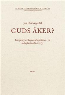 Guds åker? Invigning av begravningsplatser i ett mångkulturellt Sverige