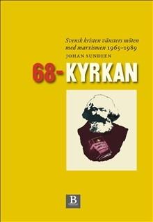 68-kyrkan: svensk kristen vänsters möten med marxismen 1965-1989