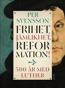 Frihet, jämlikhet, reformation! - 500 år med Luther