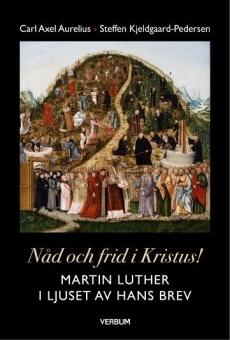 Nåd och frid i Kristus!: Martin Luther i ljuset av hans brev