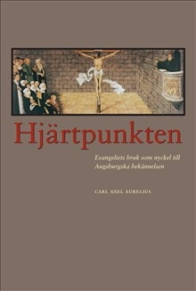 Hjärtpunkten: Evangeliets bruk som nyckel till Augsburgska bekännelsen