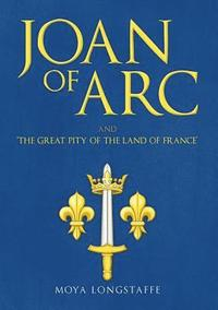 Joan of Arc and 'The Great Pity of the Land of France'