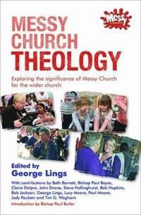 Messy Church Theology: Exploring the significance of Messy Church for the wider church