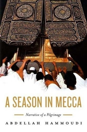 Season in Mecca: Narrative of a Pilgrimage