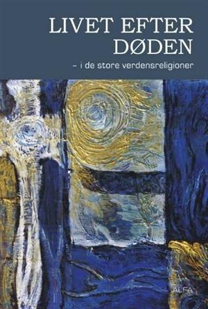 Livet efter döden - i de store verdensreligioner