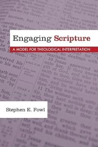 Engaging Scripture: a model for theological interpretation
