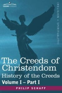 Creeds of Christendom, vol I part I, History of the Creeds