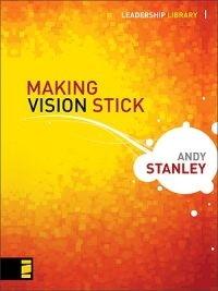 Making Vision Stick (Leadership Library _1)