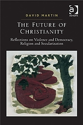 Future of Christianity: Reflections on Violence and Democracy, Religion and Recularization