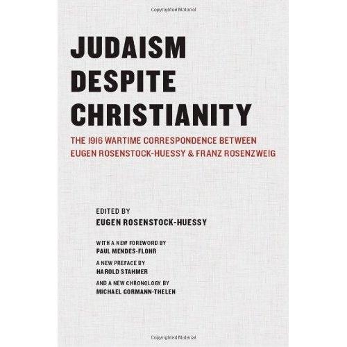 Judaism Despite Christianity: The 1916 Wartime Correspondence between Eugen Rosenstock-Huessy and Franz Rosenzwieg