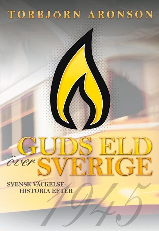 Guds eld över Sverige: Svensk väckelsehistoria efter 1945
