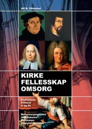 Kirke, fellesskap, omsorg: Diakoniens historie II + III