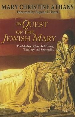 In Quest of the Jewish Mary: The Mother of Jesus in History, Theology, and Spirituality