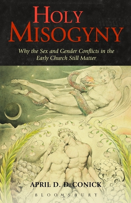 Holy Misogyny: Why the Sex and Gender Conflicts in the Early Church Still Matter