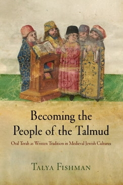 Becoming the People of Talmud: Oral Torah as Written Tradition in Medielval Jewish Cultures