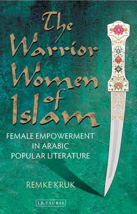 Warrior Women of Islam: Female Empowerment in Arabic Popular Literature