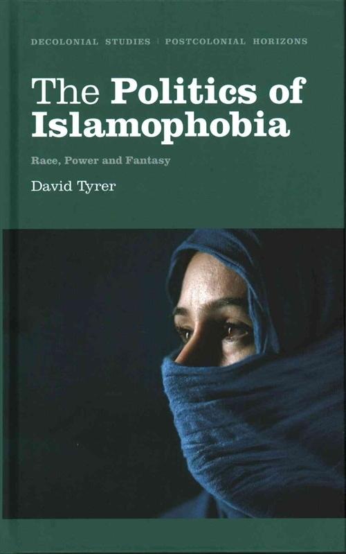 Politics of Islamophobia: Race, Power and Fantasy