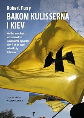 Bakom kulisserna i Kiev: Om hur amerikanske nykonservatism och ukrainsk nynazism drev fram en kupp och ett krig i Ukraina