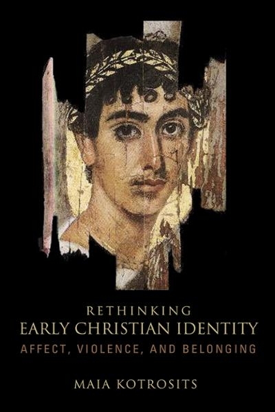 Rethinking Early Christian Identity: Affect, Violence, and Belonging