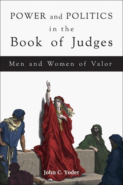 Power and Politics in the Book of Judges: Men and Women of Valor