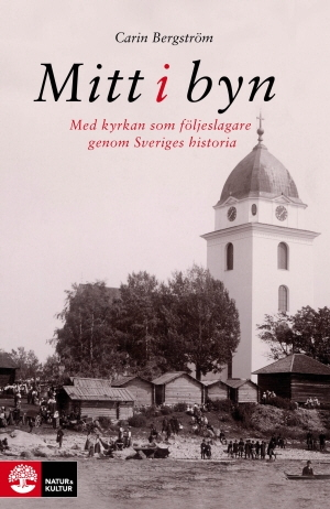 Mitt i byn: Med kyrkan som följeslagare genom Sveriges historia