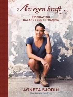 Av egen kraft: Inspiration, balans, kost, träning