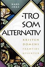 Tro som alternativ: Kristendomens framtidsutsikter