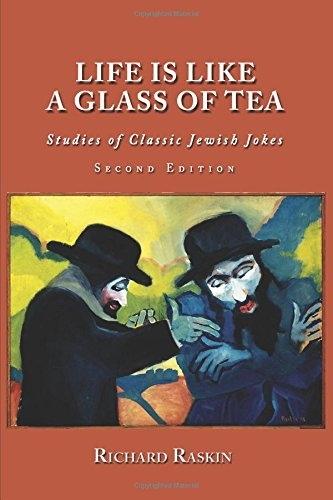 Life is Like a Glass of Tea: Studies of Classic Jewish Jokes (2ND ed.)