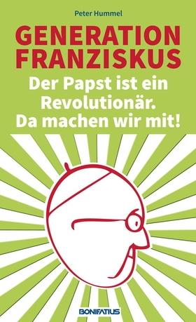 Generation Franziskus: Der Papst ist ein Revolutionär. Da machen wir mit!