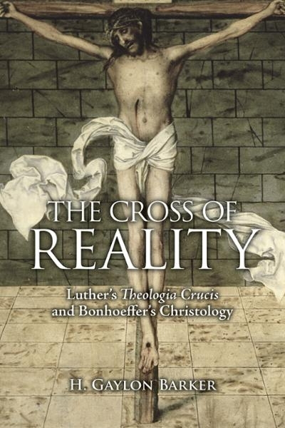 The Cross of Reality: Luther´s Theologia Crucis and Bonhoeffer´s Christology