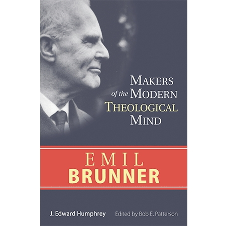 Makers of the Modern Theological Mind: Emil Brunner