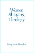 Women Shaping Theology: the 2004 Madeleva Lecture