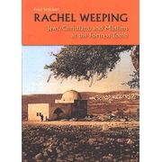 Rachel Weeping: Jews, Christians, and Muslims at the Fortress Tomb