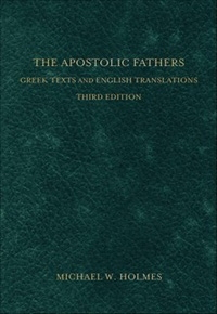 Apostolic Fathers: Greek Texts and English Translations