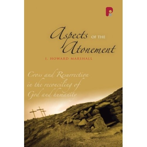 Aspects of the Atonement: Cross and Ressurection in the Reconciling of God and Humanity