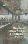 Beyond Liberation Theology: A Polemic