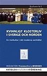 Kvinnligt klosterliv i Sverige och Norden: En motkultur i det moderna samhället