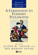 Companion to Feminist Philosophy (Blackwell Companions to Pholosophy)