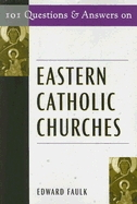 101 Questions + Answers on Eastern Catholic Churches